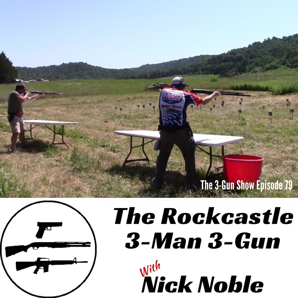 79: The Rockcastle 3-Man 3-Gun with Nick Noble